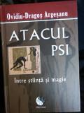 Atacul PSI . Între știință și magie - Ovidiu Dragoș Argeșanu
