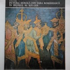 PICTURA MURALA DIN TARA ROMANEASCA IN SECOLUL AL XIV-LEA - Daniel Barbu