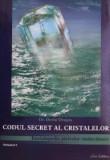 Codul secret al cristalelor. Enciclopedia cristalelor tamaduitoare (volumul 1)