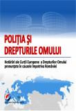 Cumpara ieftin POLITIA SI DREPTURILE OMULUI. Hotarari ale Curtii Europene a Drepturilor Omului pronuntate impotriva Romaniei