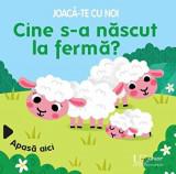 Joaca-te cu noi. Cine s-a nascut la ferma?/Sonia Baretti