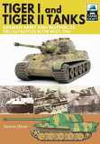 Tiger I and Tiger II Tanks: German Army and Waffen-Ss, the Last Battles in the West, 1945