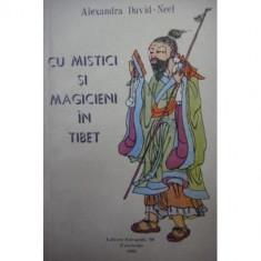 Alexandra David-Neel - Cu mistici și magicieni în Tibet