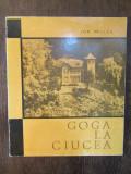 GOGA LA CIUCEA  -ION MICLEA (  AUTOGRAF , DEDICATIE PT HORIA LOVINESCU )