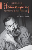 Iubirile lui Hemingway povestite de el insusi si consemnate de A.E. Hotchner - A.E. Hotchner, Ernest Hemingway