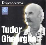 CD Folk: Tudor Gheorghe - Reintoarcerea ( original, stare foarte buna )
