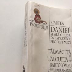 CARTEA PROFETULUI DANIEL TALMACITA SI TALCUITA DE BARTOLOMEU VALERIU ANANIA