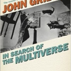 In Search of the Multiverse - John Gribbin