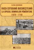 Viata cotidiana bucuresteana la apusul domniilor pamantene 1678 - 1716/Elena Gheorghe, Cetatea de Scaun