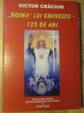 DOINA LUI EMINESCU - 125 DE ANI - VICTOR CRACIUN, TUDOR NEDELCEA