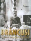 Brancusi - artistul care transgreseaza toate hotarele | Doina Lemny