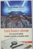 ISTORIA ROMANIEI SUBTERANE DE LA MISTERELE HRUBELOR LA TAINELE SOCIETATILE SI MISCARILE SECRETE, VOLUMUL XXII de DAN SILVIU-BOERESCU, 2018