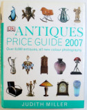 ANTIQUES PRICE GUIDE 2007 - OVER 8000 ANTIQUES , ALL NEW COLOUR PHOTOGRAPHY by JUDITH MILLER , 2006