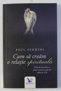CUM SA CREAM O RELATIE SPIRITUALA de PAUL FERRINI , 2017