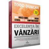 Excelenta in vanzari - Mai multi bani, cu mai putin stres, intr-un timp mai scurt, Todd Duncan