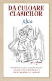 Dă culoare clasicilor - Aventurile lui Alice în Țara Minunilor