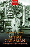 Mihai Caraiman, un spion roman in razboiul rece - Florian Banu