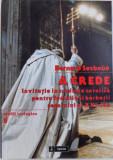 A CREDE - INVITATIE LA CREDINTA CATOLICA PENTRU FEMEILE SI BARBATII SECOLULUI AL XXI - LEA , SERIA STUDII TEOLOGICE NR. 9 de BERNARD SESBOUE , 2011