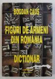 FIGURI DE ARMENI DIN ROMANIA - DICTIONAR de BOGDAN CAUS , 1997