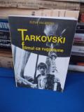 ELENA DULGHERU - TARKOVSKI_FILMUL CA RUGACIUNE , 2001 , CU AUTOGRAF !!!