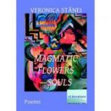 Magmatic Flowers-Souls - Veronica Stanei Macoveanu