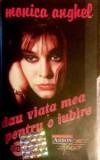 Caseta Monica Anghel-Dau Viata Mea Pentru O Iubire, originala