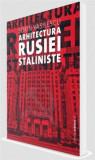 Arhitectura Rusiei Staliniste - de SORIN VASILESCU