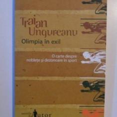 OLIMPIA IN EXIL - TRAIAN UNGUREANU