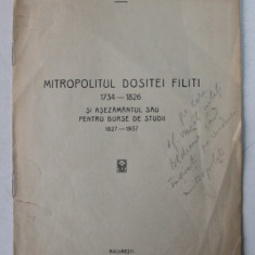 MITROPOLITUL DOSITEI FILITI 1734- 1826 SI ASEZAMANTUL SAU PENTRU BURSE DE STUDII 1827 - 1937 de G. T. KIRILIEANU , 1937