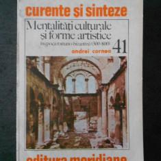 ANDREI CORNEA - MENTALITATI CULTURALE SI FORME ARTISTICE, EPOCA ROMANO BIZANTINA