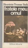 HENRIETTE YVONNE STAHL - FRATELE MEU OMUL