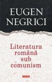 Literatura romana sub comunism. Editia a III-a, revazuta si adaugita/Eugen Negrici, Polirom