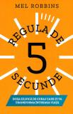 Regula de 5 secunde - doza zilnica de curaj care-ti va transforma intreaga viata