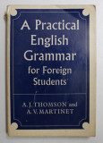A PRACTICAL ENGLISH GRAMMAR FOR FOREIGN STUDENTS by A.J. THOMSON and A.V. MARTINET , 1960