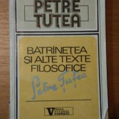 BATRANETEA SI ALTE TEXTE FILOSOFICE-PETRE TUTEA,BUC.1992