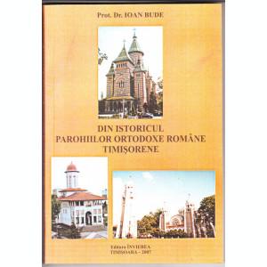 DIN ISTORICUL PAROHIILOR ORTODOXE ROMANE TIMISORENE - PROT. DR. IOAN BUDE