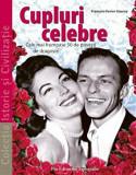 Cupluri celebre. Cele mai frumoase 50 de povesti de dragoste/Francoi-Xavier Gauroy