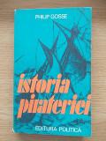 Cumpara ieftin ISTORIA PIRATERIEI- PHILIP GOSSE- r4a