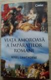 Nigel Cawthorne / VIAȚA AMOROASĂ A ÎMPĂRAȚILOR ROMANI