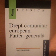 DREPT COMUNITAR EUROPEAN , PARTEA GENERALA de AUGUSTIN FUEREA
