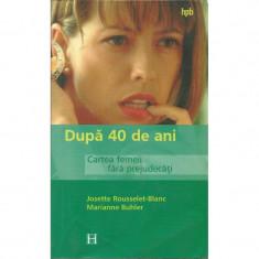 Dupa 40 de ani. Cartea femeii fara prejudecati - Josette Rousselet-Blanc, Marianne Buhler
