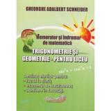 Memorator si Indrumar de Matematica - Trigonometrie si Geometrie pentru Liceu - Gheorghe-Adalbert Schneider