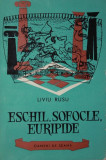 ESCHIL , SOFOCLE , EURIPIDE - LIVIU RUSU