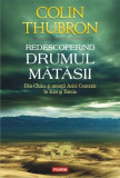 Redescoperind Drumul Matasii | Colin Thubron