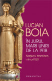 In jurul Marii Uniri de la 1918 | Lucian Boia
