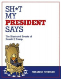 Sh*t My President Says: The Illustrated Tweets of Donald J. Trump