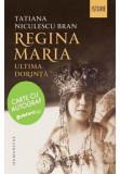 Regina Maria, ultima dorinta - cu autograf/Bran Niculescu, Tatiana