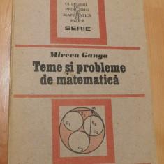 Teme si probleme de matematica de Mircea Ganga