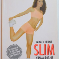 SLIM CUM AM DAT JOS 30 DE KILOGRAME SI NU LE-AM MAI PUS INAPOI de CARMEN BRUMA 2008