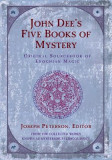 John Dee's Five Book of Mystery: Original Sourcebook of Enochian Magic